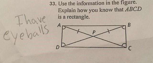 literal jokes - Line - 33. Use the information in the figure. Explain how you know that ABCD is a rectangle. Ihave eyebals A B P D C