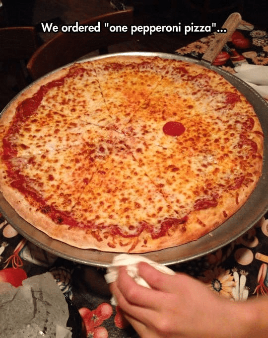 """literal jokes - Dish - We ordered """"one pepperoni pizza""""."""