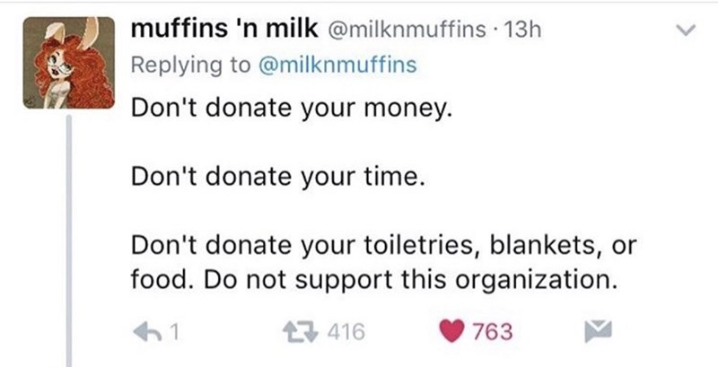 "Tweet that reads, ""Don't donate your money. Don't donate your time. Don't donate your toiletries, blankets, or food. Do not support this organization"""