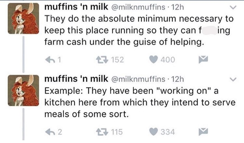 """twitter post homeless woman They do the absolute minimum necessary to keep this place running so they can f farm cash under the guise of helping. ing 152 400 muffins 'n milk @milknmuffins 12h Example: They have been """"working on"""" a kitchen here from which they intend to serve meals of some sort."""