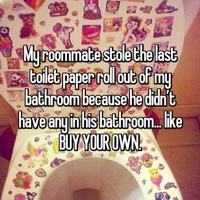 Text - Myroommate stole thelast Coleb paper rolout of my bathroom because he didnt have any in his bathroom..ke BUYYOUR OWN