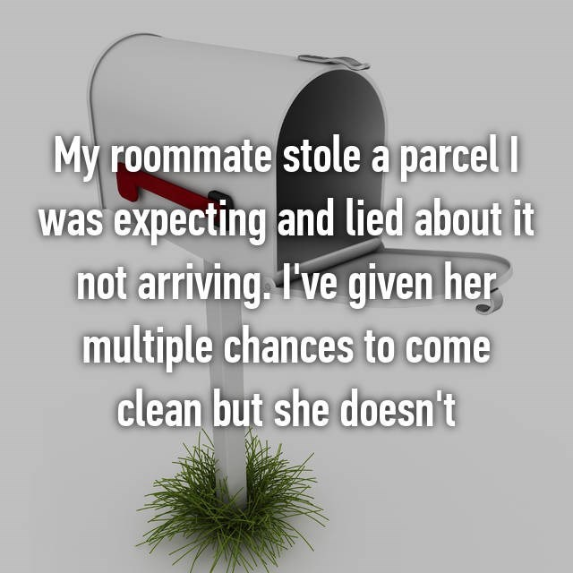 Organism - My roommate stole a parcel was expecting and lied about it not arriving. I've given her multiple chances to come clean but she doesn't