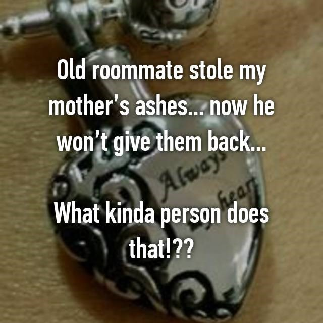 Bicycle part - Old roommate stole my mother's ashes... now he won't give them back.. Always What kinda person does fhear (that!??