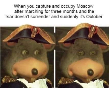 history meme - Adaptation - When you capture and occupy Moscow after marching for three months and the Tsar doesn't surrender and suddenly it's October (0
