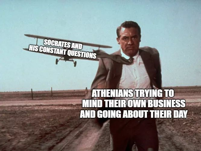 history meme - Font - SOCRATES AND HIS CONSTANT QUESTIONS ATHENIANS TRYING TO MIND THEIROWN BUSINESS AND GOING ABOUT THEIR DAY