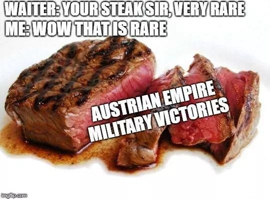 history meme - Food - WAITER: YOUR STEAKSIR, VERY RARE ME:WOW THATIS RARE AUSTRIAN EMPIRE MILITARY VICTORIES ingip.com