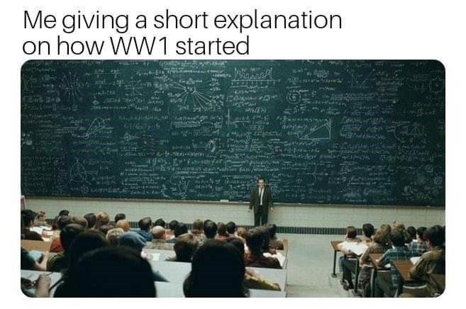 history meme - Presentation - Me giving a short explanation on how WW1 started o 3