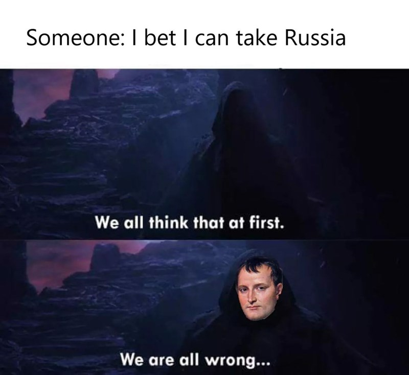 history meme - Text - Someone: I bet I can take Russia We all think that at first. We are all wrong...