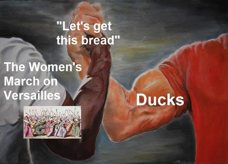 """history meme - Arm - """"Let's get this bread"""" The Women's March on Versailles Ducks"""