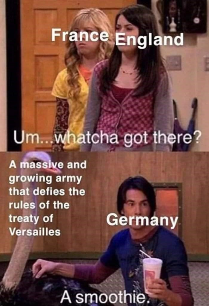 history meme - Photo caption - France England Um...whatcha got there? A massive and growing army that defies the rules of the Germany treaty of Versailles A smoothie.