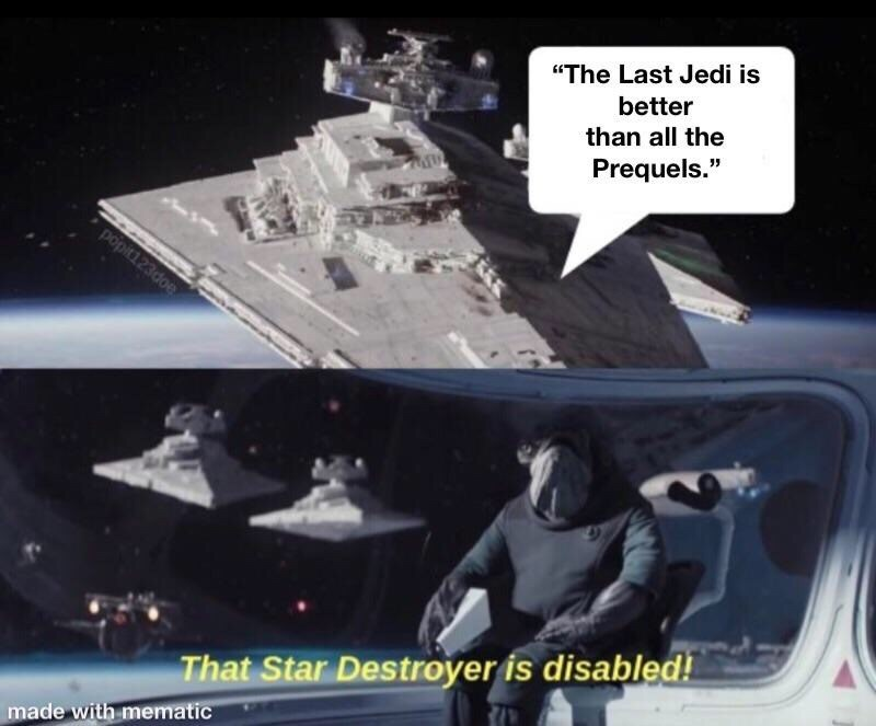 """Fictional character - """"The Last Jedi is better than all the Prequels."""" popit123doe That Star Destroyer is disabled!"""