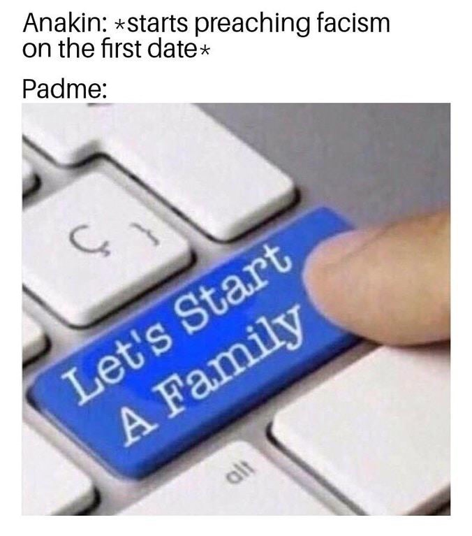 Text - Anakin: starts preaching facism on the first date Padme: Let's Start A Family alt