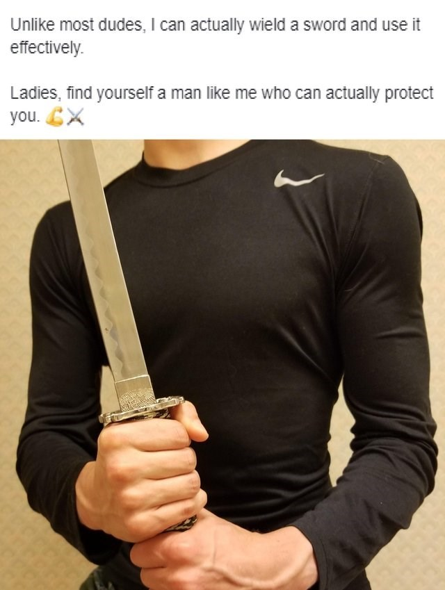 cringey neckbeard - Arm - Unlike most dudes, I can actually wield a sword and use it effectively. Ladies, find yourself a man like me who can actually protect you.X
