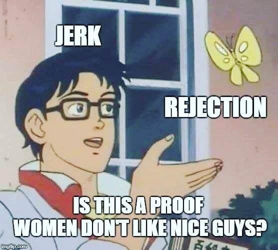 cringey neckbeard - Cartoon - JERK REJECTION ISTHISA PROOF WOMEN DONT LIKE NICE GUYS? rngfap.com