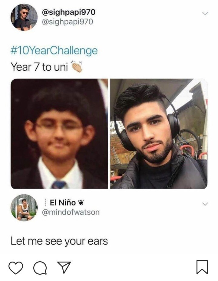 Face - @sighpapi970 @sighpapi970 #10YearChallenge Year 7 to uni El Niño @mindofwatson Let me see your ears