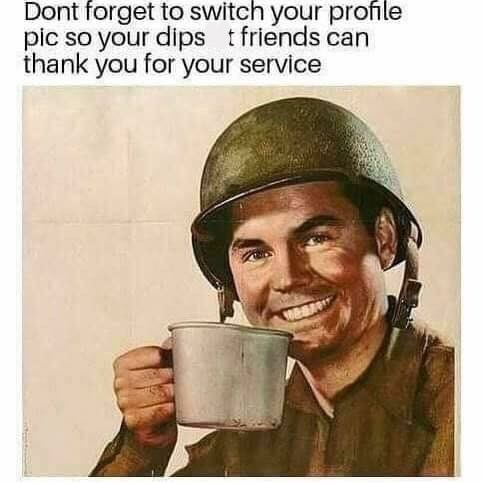 Poster - Dont forget to switch your profile pic so your dips tfriends can thank you for your service