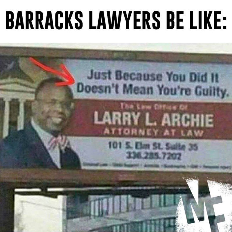 Advertising - BARRACKS LAWYERS BE LIKE: Just Because You Did It Doesn't Mean You're Guilty OffiCe LARRY L.ARCHIE ATTORNEY AT LAW 101 S Elm St.Salte 35 336 285 7202 The