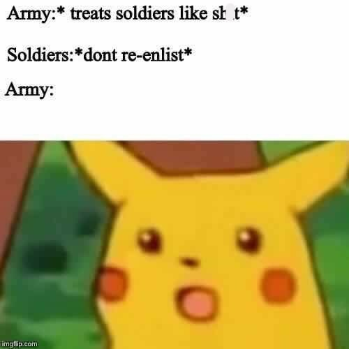 Cartoon - Army:* treats soldiers like st t Soldiers: dont re-enlist* Army: imgflip.com
