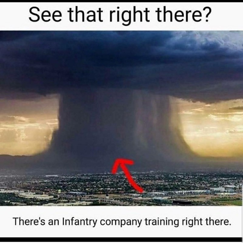 """Caption that reads, """"See that right there?"""" above a pic of a very condensed rain storm, above text that reads, """"There's an infantry company training right there"""""""
