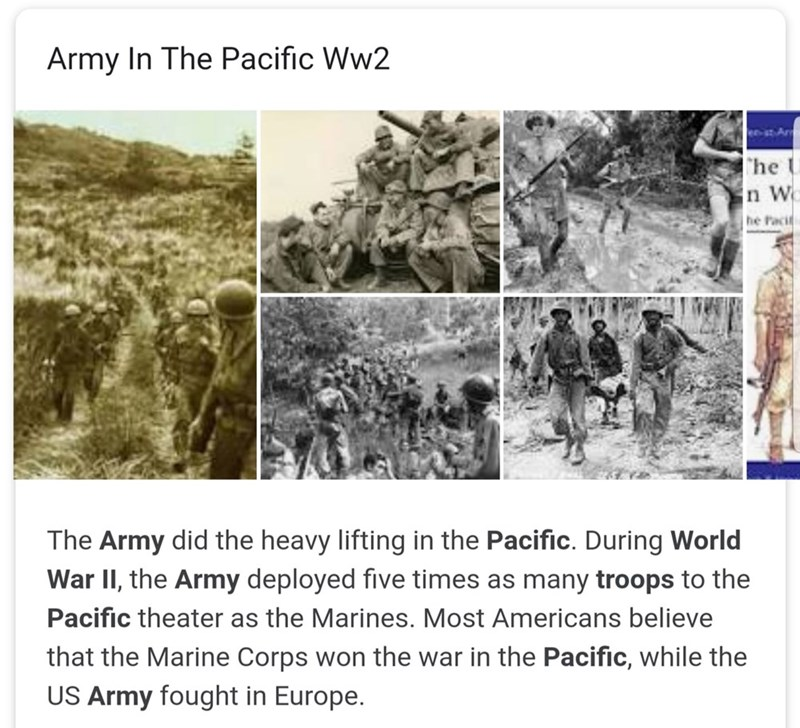Text - Army In The Pacific Ww2 e-Ar he U n W he Facit The Army did the heavy lifting in the Pacific. During World War II, the Army deployed five times as many troops to the Pacific theater as the Marines. Most Americans believe that the Marine Corps won the war in the Pacific, while the US Army fought in Europe.