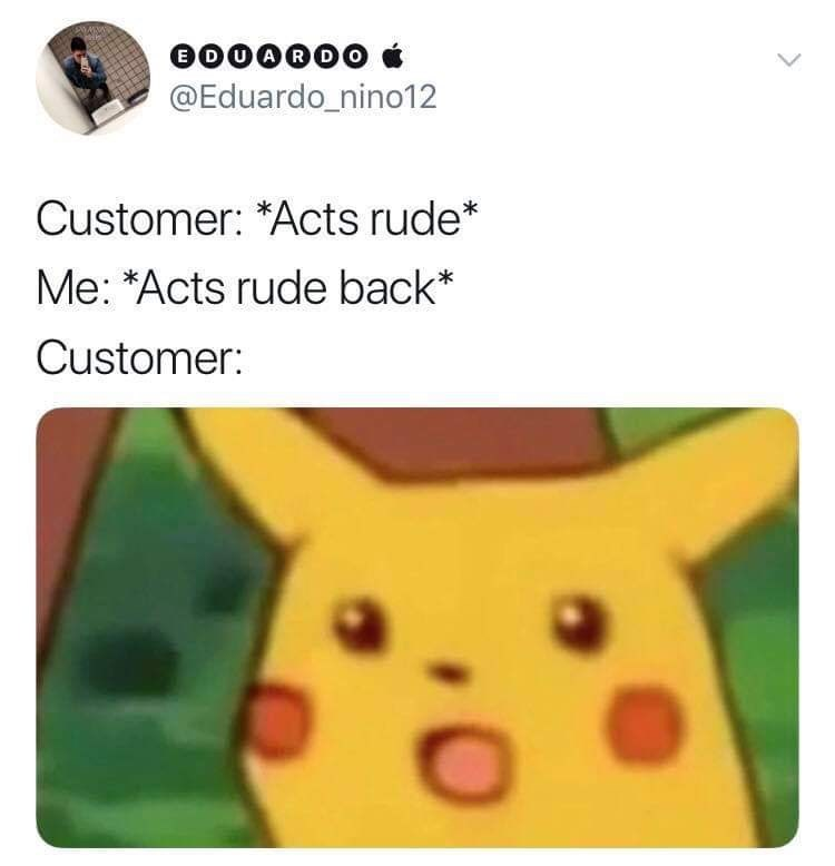 funny meme about rude customers acting surprised when workers act rude in return