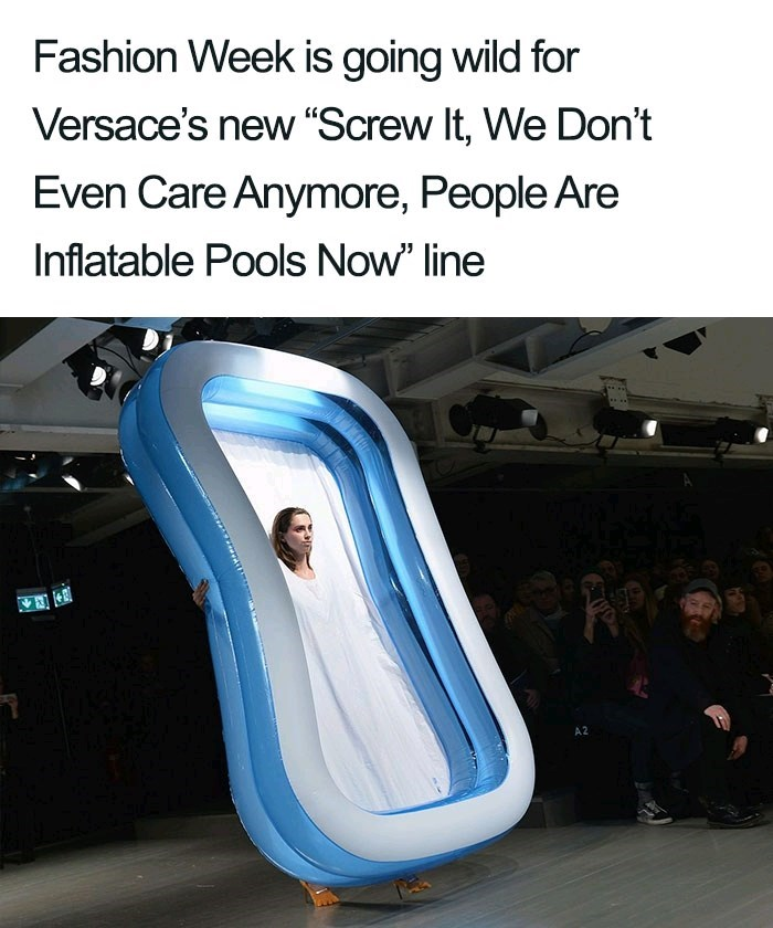"Leg - Fashion Week is going wild for Versace's new ""Screw It, We Don't Even Care Anymore, People Are Inflatable Pools Now"" line A2"