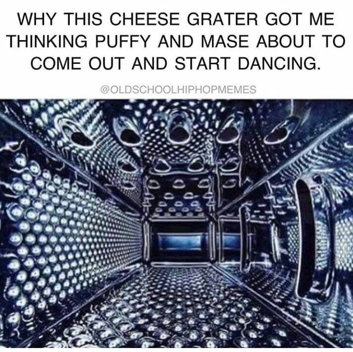meme - Architecture - WHY THIS CHEESE GRATER GOT ME THINKING PUFFY AND MASE ABOUT TO COME OUT AND START DANCING @OLDSCHOOLHIPHOPMEMES