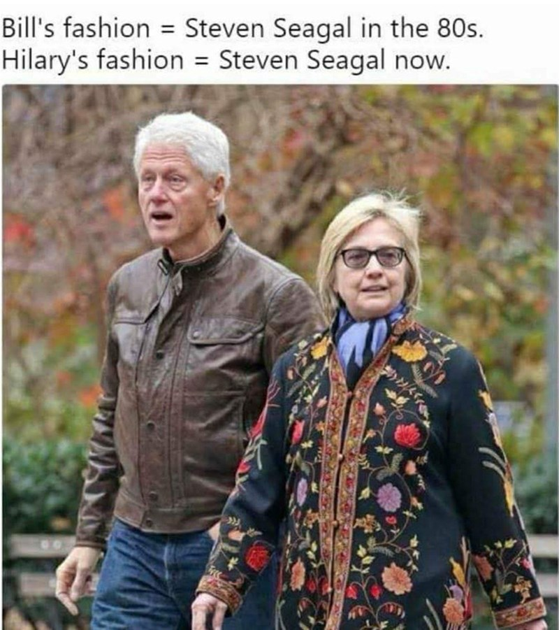 People - Bill's fashion Steven Seagal in the 80s Hilary's fashion Steven Seagal now.