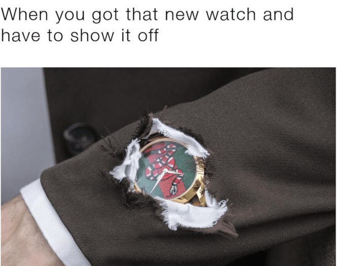 "Caption that reads, ""When you got that new watch and have to show it off"" above a pic of a guy wearing a suit with a hole cut into it that shows his watch"