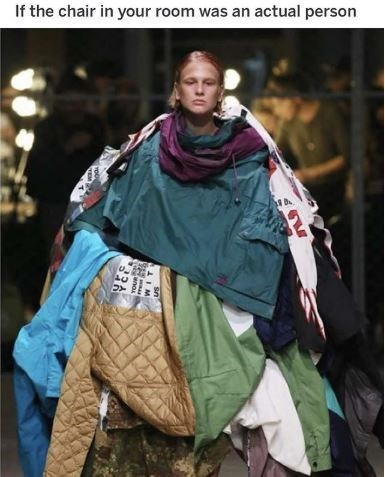 "Caption that reads, ""If the chair in your room was an actual person"" above a pic of a model wearing a whole bunch of jackets"