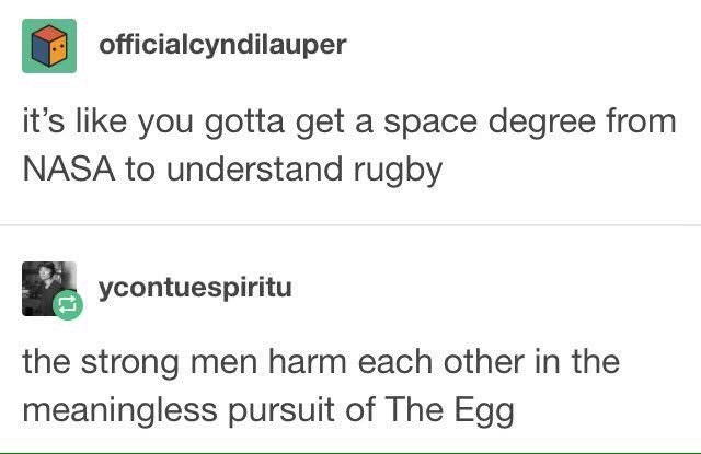 Text - officialcyndilauper it's like you gotta get a space degree from NASA to understand rugby ycontuespiritu the strong men harm each other in the meaningless pursuit of The Egg