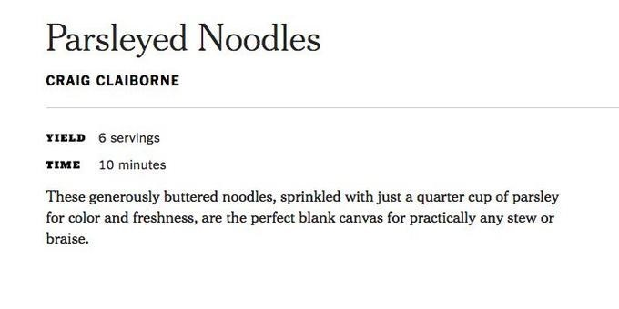 "Recipe for 'parsleyed noodles' which reads, ""These generously buttered noodles, sprinkled with just a quarter cup of parsley for color and freshness, are the perfect blank canvas for practically any stew or braise"""