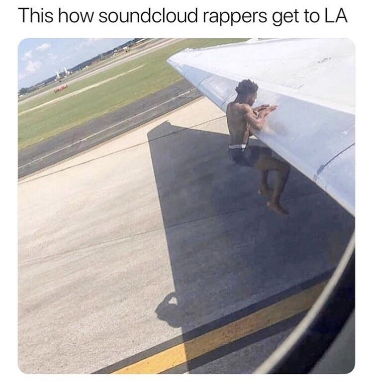 "Caption that reads, ""This how Soundclound rappers get to LA"" above a pic of a guy in his underwear holding onto the wing of a moving plane"