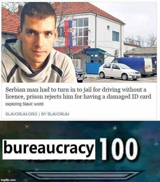 meme - Vehicle - Serbian man had to turn in to jail for driving without a licence, prison rejects him for having a damaged ID card exploring Slavic world SLAVORUM.ORG I BY SLAVORUM bureaucracy 00 irngfip.com