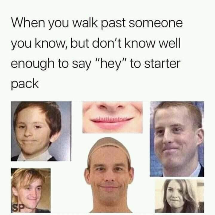 "Caption that reads, ""When you walk past someone you know, but don't know well enough to say 'hey' to starter pack"" above pics of a bunch of white people making an awkward smile face"
