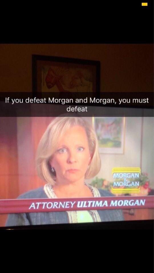meme - Face - If you defeat Morgan and Morgan, you must defeat MORGAN MORGAN ATTORNEY ULTIMA MORGAN