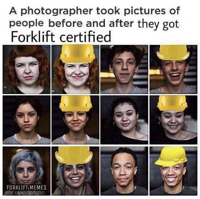 meme - Facial expression - A photographer took pictures of people before and after they got Forklift certified FORKLIFT MEMES