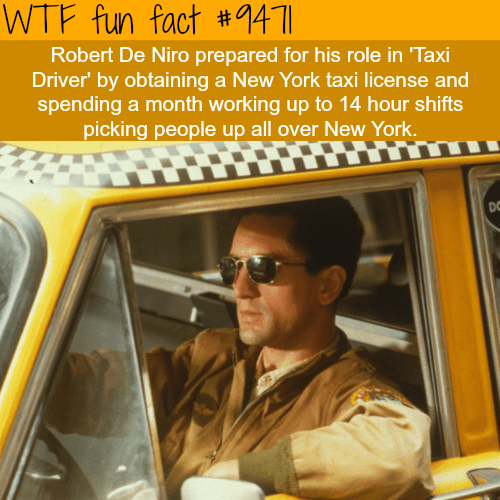 Yellow - WTF fun fact #1411 Robert De Niro prepared for his role in 'Taxi Driver' by obtaining a New York taxi license and spending a month working up to 14 hour shifts picking people up all over New York. DC