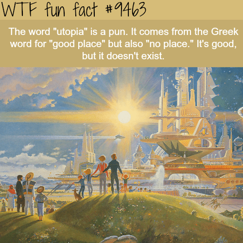 """Text - WTF fun fact #1463 The word """"utopia"""" is a pun. It comes from the Greek word for """"good place"""" but also """"no place."""" It's good, but it doesn't exist."""