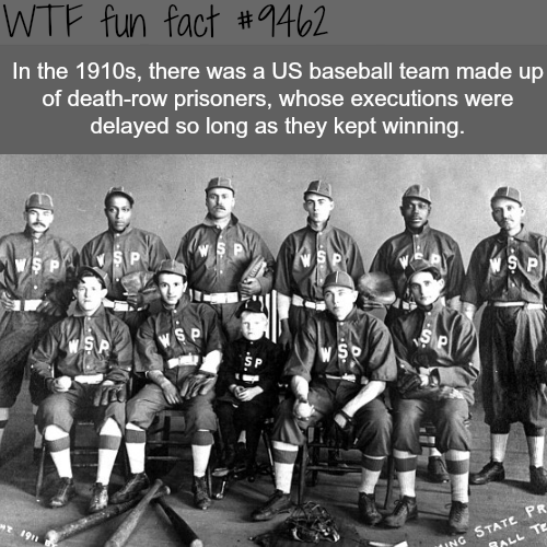 Team - WTF fun fact #1462 In the 1910s, there was a US baseball team made up of death-row prisoners, whose executions were delayed so long as they kept winning S P S P S P WS p ING STATE PR BALL TE S