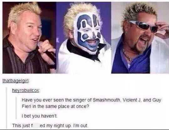 Facial expression - thatbagelgir heyrobwilcox Have you ever seen the singer of Smashmouth, Violent J, and Guy Fieri in the same place at once? I bet you haven't This just f ed my night up. I'm out