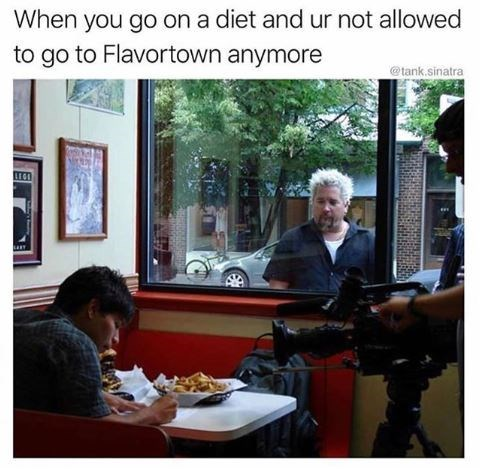 Community - When you go on a diet and ur not allowed to go to Flavortown anymore @tank.sinatra