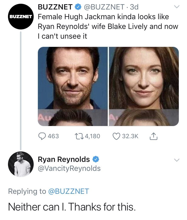 Face - BUZZNET @BUZZNET 3d BUZZNET Female Hugh Jackman kinda looks like Ryan Reynolds' wife Blake Lively and I can't unsee it Au t4,180 32.3K 463 Ryan Reynolds @VancityReynolds Replying to @BUZZNET Neither can I. Thanks for this.