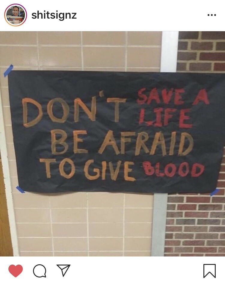 meme - Text - shitsignz SAVE A DONT LFE BE AFRAID TO GIVE BLOOD
