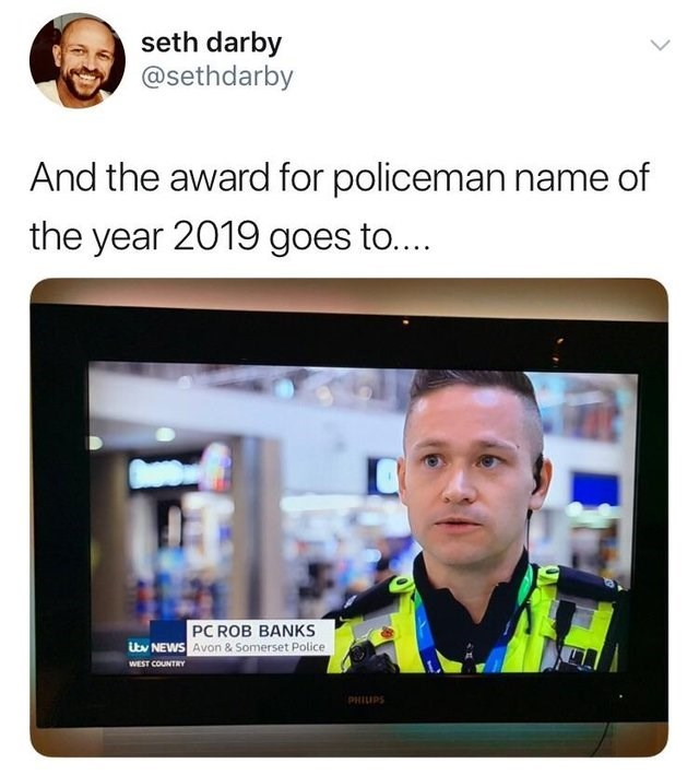 Product - seth darby @sethdarby And the award for policeman name of the year 2019 goes to.... PC ROB BANKS Avon & Somerset Police Utw NEWS WEST COUNTRY PHILIPS