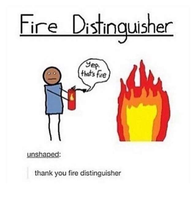 "Stick figure drawing of a guy holding a fire extinguisher labeled ""fire distinguisher"" where it's saying, ""Yep, that's fire"""