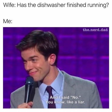 """Text - Wife: Has the dishwasher finished running? Me: the.nerd.dad And Iisaid """"No. You know, like a liar."""