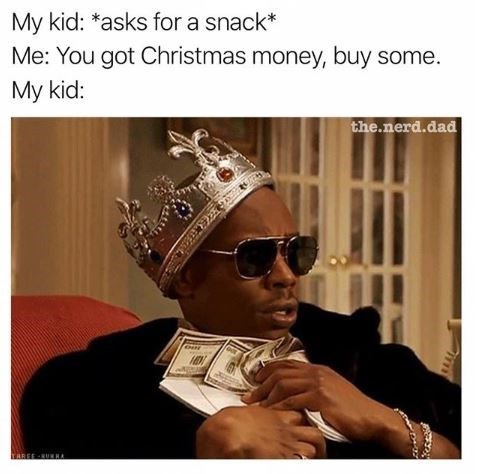 Eyewear - My kid: *asks for a snack* Me: You got Christmas money, buy some. My kid: the.nerd.dad TAREE-RUEHA