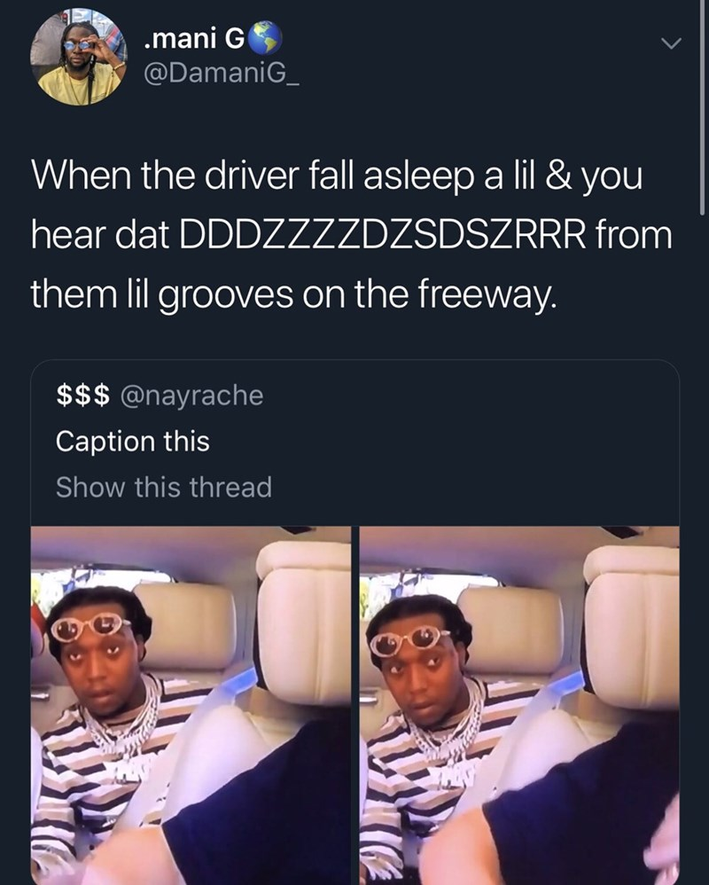 Product - .mani G @DamaniG_ When the driver fall asleep a lil & you hear dat DDDZZZZDZSDSZRRR from them lil grooves on the freeway. $$$ @nayrache Caption this Show this thread