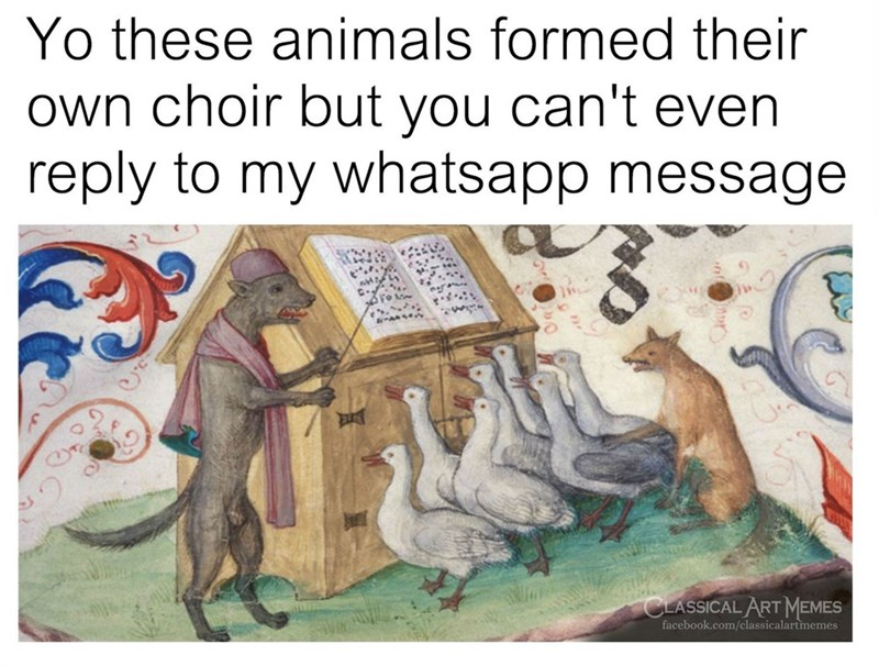 Text - Yo these animals formed their Own choir but you can't even reply to my whatsapp message CLASSICAL ARTMEMES facebook.com/classicalartimemes